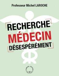 Dernières parutions sur Essais et récits, Recherche médecin désespérément