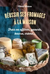 Dernières parutions sur Cuisine bio et diététique, Réussir ses fromages à la maison. Frais ou affinés, yaourts, beurre, crème…