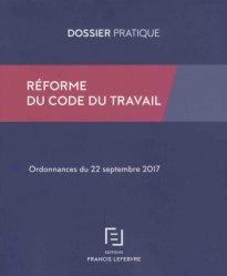 Dernières parutions sur Code du travail, Réforme du code du travail. Ordonnances du 22 septembre 2017