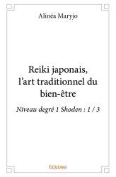 Dernières parutions dans Classique, Reiki japonais, l'art traditionnel du bien-être. Niveau degré 1 Shoden : 1 / 3
