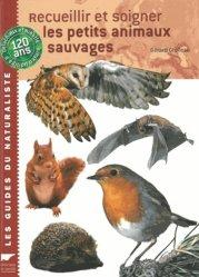 Dernières parutions dans Les guides du naturaliste, Recueillir et soigner les petits animaux sauvages