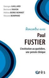 Dernières parutions sur Psychologie clinique, Rencontre avec Paul Fustier. L'institution au quotidien, une pensée clinique