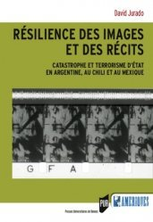 Dernières parutions dans Des Amériques, Résilience des images et des récits. Catastrophe et terrorisme d'état en Argentine, au Chili et au Mexique