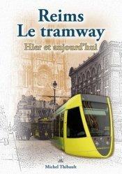 Dernières parutions dans Provinces mosaïques, Reims - Le tramway. Hier et aujourd'hui