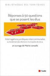 Dernières parutions dans Bibliothèque des territoires, Réponses à 50 questions que se posent les élus