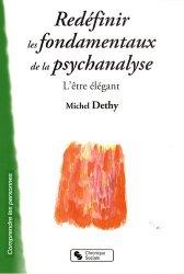 Dernières parutions dans Savoir penser, Redéfinir les fondamentaux de la psychanalyse - L'être élégant