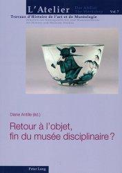 Dernières parutions sur Muséologie, Retour à l'objet, fin du musée disciplinaire ?
