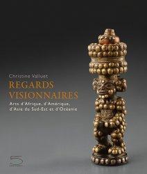 Dernières parutions sur Arts premiers et arts primitifs, Regards visionnaires. Arts d'Afrique, d'Amérique, d'Asie du Sud-Est et d'Océanie