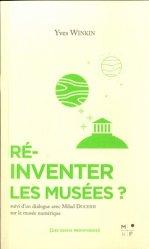 Dernières parutions sur Muséologie, Réinventer les musées ? Suivi d'un dialogue sur le musée numérique
