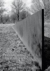 Dernières parutions dans Varia, Richard Serra. Ma réponse à Kyôto