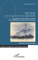 Dernières parutions dans Questions contemporaines, Rouen, les coulisses d'un urbanisme. Comment une ville s'adapte aux assauts de ses habitants, de ses élus et de ses urbanistes https://fr.calameo.com/read/005370624e5ffd8627086