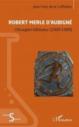 Dernières parutions sur Chirurgie, Robert Merle d'Aubigné
