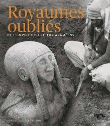 Dernières parutions sur Art islamique et Proche-Orient, Royaumes oubliés. De l'Empire hittite aux Araméens