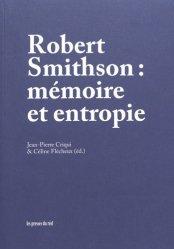 Dernières parutions sur Land Art, Robert Smithson : mémoire et entropie
