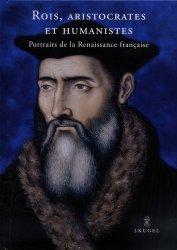 Dernières parutions sur Renaissance, Rois, aristocrates et humanistes. Portraits de la Renaissance française, Edition bilingue français-anglais
