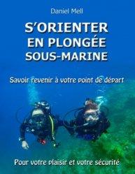 Dernières parutions sur Plongée, S'orienter en plongée sous-marine