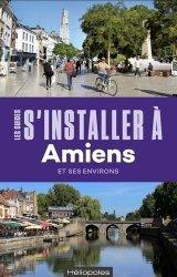 Dernières parutions sur Nord-Pas-de-Calais Picardie, S'installer à Amiens et ses environs. Avec 1 Plan détachable