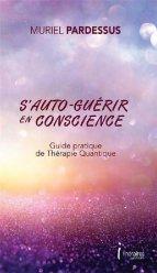 Dernières parutions sur La santé au naturel, S'auto-guerir en conscience - guide pratique de therapie quantique