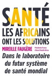 Dernières parutions sur Santé publique - Politiques de santé, Santé : les Africains ont les solutions