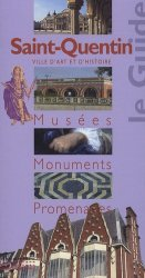 Dernières parutions dans Le Guide, Saint-Quentin. Musées, monuments, promenades