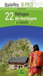 Dernières parutions dans Balades à pied, Savoie 22 refuges de montagne en famille