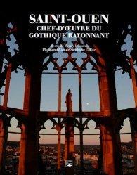 Dernières parutions sur Art gothique, Saint-Ouen. Chef-d'oeuvre du gothique rayonnant