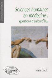 Dernières parutions dans Sciences humaines en médecine, Sciences humaines en médecine : questions d'aujourd'hui Santé, Société, Humanité,