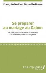 Dernières parutions sur Mariage, Se préparer au mariage au Gabon. Ce qu'il faut savoir avant toute union traditionnelle, civile ou religieuse