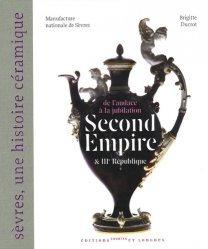 Dernières parutions dans Sèvres, une histoire céramique, Second Empire et IIIe République. De l'audace à la jubilation