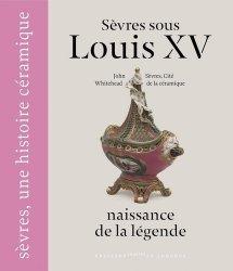 Dernières parutions sur Verre , dinanderie et céramique, Sèvres sous Louis XV, naissance de la légende