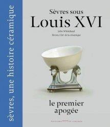 Dernières parutions sur Verre , dinanderie et céramique, Sèvres sous Louis XVI, le premier apogée