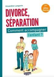 Dernières parutions sur Psychologie de l'enfant, Séparation, divorce : comment accompagner l'enfant ? 2e édition