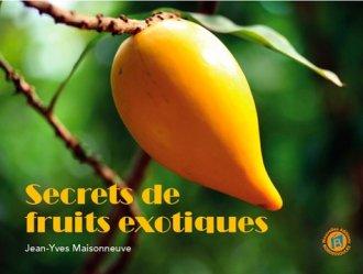 Dernières parutions sur Les arbres fruitiers, Secrets de fruits exotiques