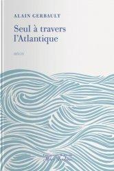 Dernières parutions dans Collection maritime Alain Rondeau, Seul à travers l'Atlantique