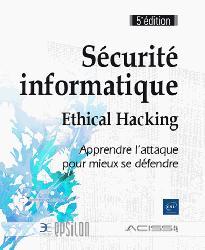 Dernières parutions sur Sécurité réseaux, Sécurité informatique - Ethical Hacking : Apprendre l'attaque pour mieux se défendre