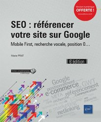 Dernières parutions dans Objectif Web, SEO : référencer votre site sur Google - Mobile First, recherche vocale, position 0...  (6e édition)