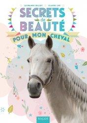 Dernières parutions sur Chevaux - Poneys - Anes, Secrets de beauté pour mon cheval