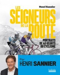 Dernières parutions sur Cyclisme et VTT, Seigneurs de la route en 100 portraits