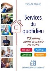 Dernières parutions dans Gestion et Organisation, Services du quotidien. 70 métiers exercés au domicile des clients