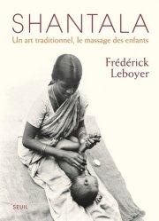 Dernières parutions dans Beaux Livres, Shantala - Un art traditionnel, le massage des enfants