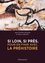 Dernières parutions sur Arts premiers et arts primitifs, Si loin, si près. Pour en finir avec la préhistoire
