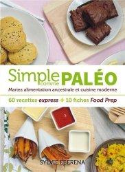 Dernières parutions dans Guides pratiques, Simple comme paléo. Mariez alimentation ancestrale et cuisine moderne