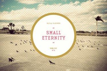 Dernières parutions dans Sublime, Small eternity