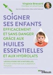 Dernières parutions sur Phytothérapie - Aromathérapie, Soigner ses enfants efficacement et sans danger grâce aux huiles essentielles et aux hydrolats