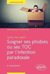 Dernières parutions sur Thérapies comportementales et cognitives, Soigner ses phobies ou ses TOC par l'intention paradoxale