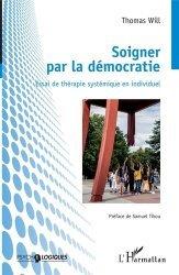 Dernières parutions dans Psycho-logiques, Soigner par la démocratie. Essai de thérapie systémique en individuel