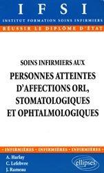 Dernières parutions sur Ophtalmologie - ORL - Stomatologie, Soins infirmiers aux personnes atteintes d'affections orl, stomatologiques et ophtalmologiques