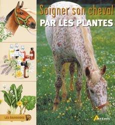 Souvent acheté avec Les coliques du cheval, le Soigner son cheval par les plantes