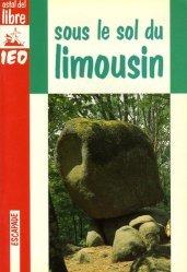 Dernières parutions dans Escapade, Sous le sol du Limousin