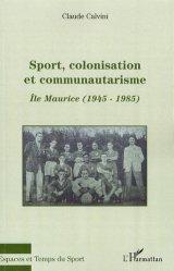 Dernières parutions dans Espaces et temps du sport, Sport, colonisation et communautarisme : l'Ile Maurice. 1945-1985